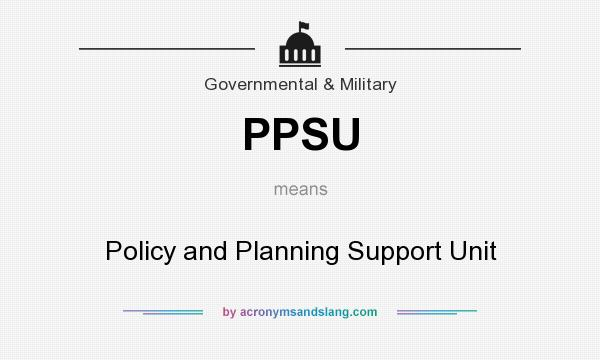 What does PPSU mean? It stands for Policy and Planning Support Unit