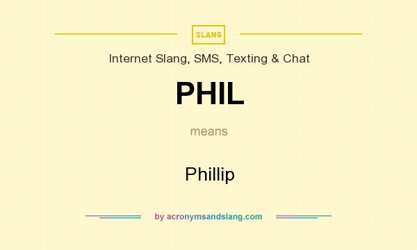 What does PHIL mean? It stands for Phillip