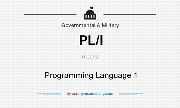 What does PL/I mean? It stands for Programming Language 1