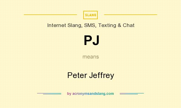 What does PJ mean? It stands for Peter Jeffrey