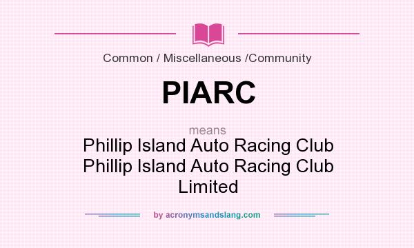 What does PIARC mean? It stands for Phillip Island Auto Racing Club Phillip Island Auto Racing Club Limited