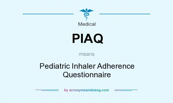 What does PIAQ mean? It stands for Pediatric Inhaler Adherence Questionnaire