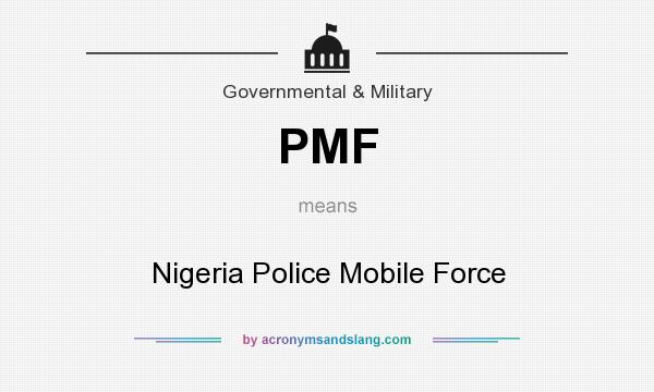 What does PMF mean? It stands for Nigeria Police Mobile Force
