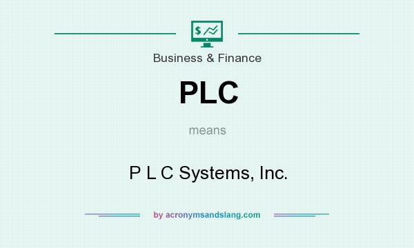 What does PLC mean? It stands for P L C Systems, Inc.