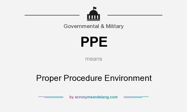 What does PPE mean? It stands for Proper Procedure Environment