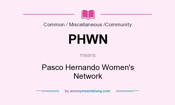 What does PHWN mean? It stands for Pasco Hernando Women`s Network
