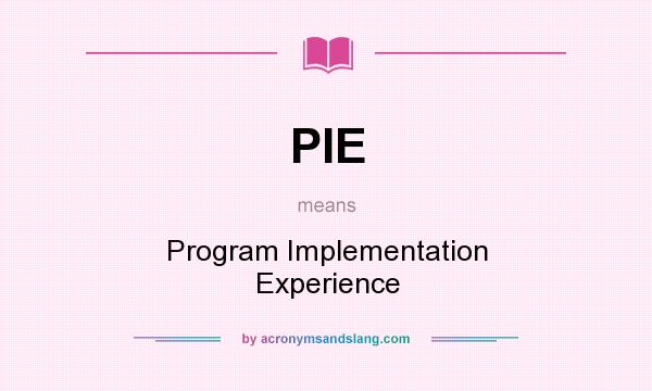 What does PIE mean? It stands for Program Implementation Experience