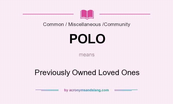 What does POLO mean? It stands for Previously Owned Loved Ones