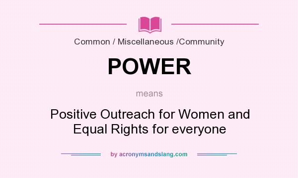 What does POWER mean? It stands for Positive Outreach for Women and Equal Rights for everyone