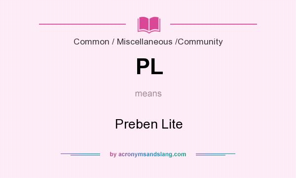 What does PL mean? It stands for Preben Lite