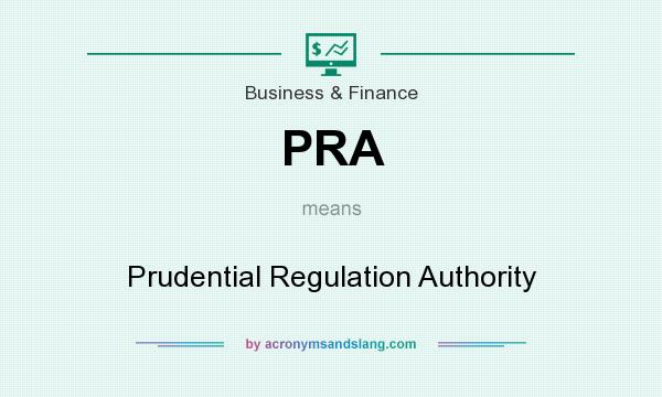 What does PRA mean? It stands for Prudential Regulation Authority