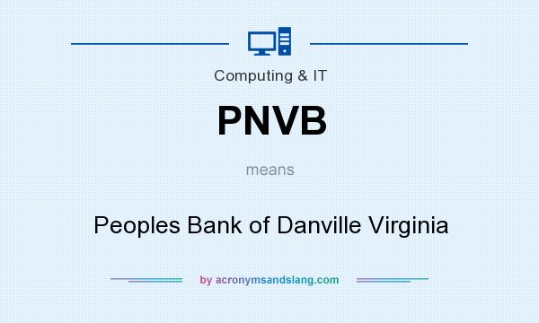 What does PNVB mean? It stands for Peoples Bank of Danville Virginia