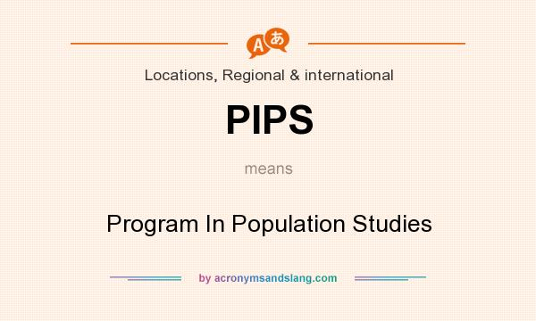 What does PIPS mean? It stands for Program In Population Studies