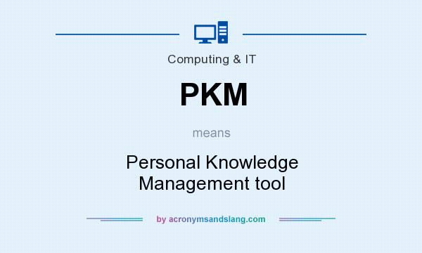 What does PKM mean? It stands for Personal Knowledge Management tool