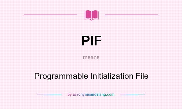 What does PIF mean? It stands for Programmable Initialization File