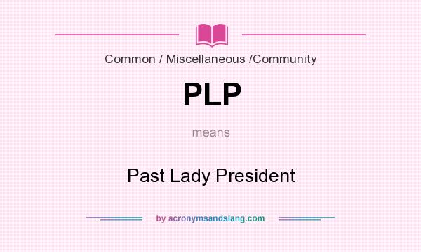 What does PLP mean? It stands for Past Lady President