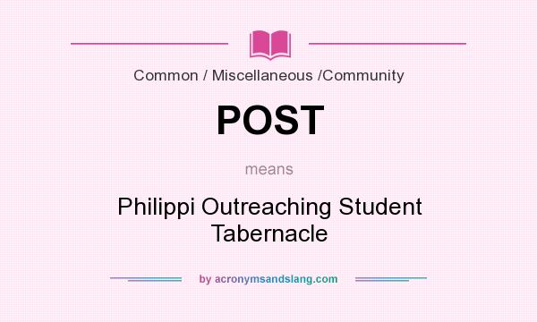 What does POST mean? It stands for Philippi Outreaching Student Tabernacle