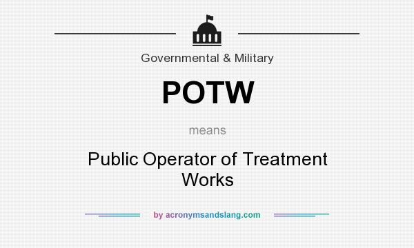 What does POTW mean? It stands for Public Operator of Treatment Works