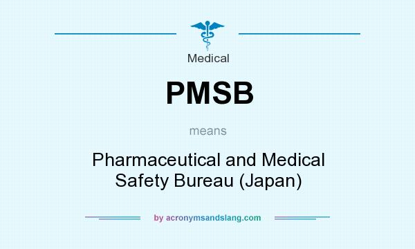 What does PMSB mean? It stands for Pharmaceutical and Medical Safety Bureau (Japan)