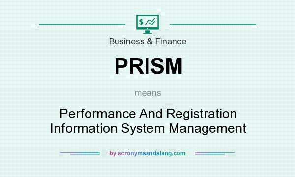 What does PRISM mean? It stands for Performance And Registration Information System Management