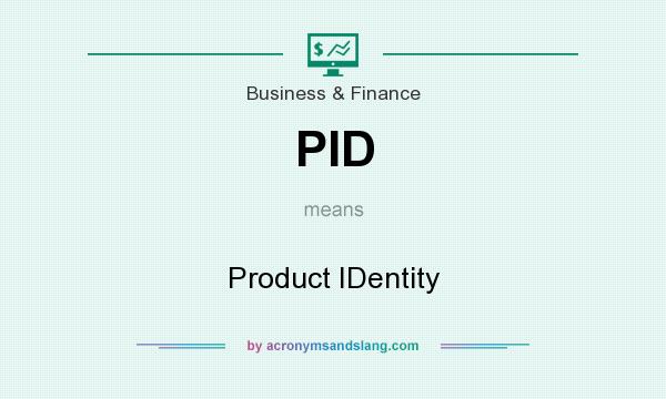 What does PID mean? It stands for Product IDentity