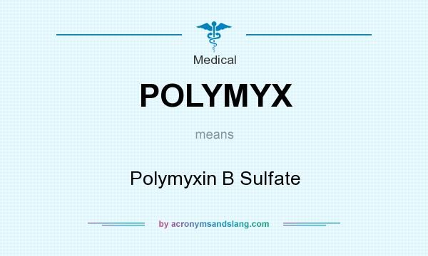 What does POLYMYX mean? It stands for Polymyxin B Sulfate