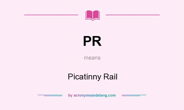 What does PR mean? It stands for Picatinny Rail