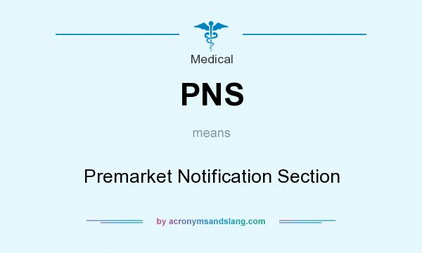 What does PNS mean? It stands for Premarket Notification Section