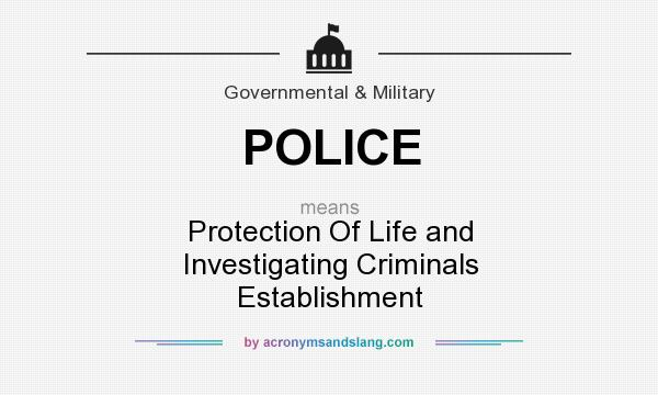 What does POLICE mean? It stands for Protection Of Life and Investigating Criminals Establishment