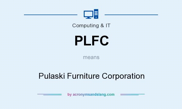 What does PLFC mean? It stands for Pulaski Furniture Corporation