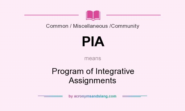 What does PIA mean? It stands for Program of Integrative Assignments