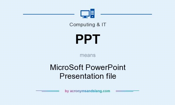 What does PPT mean? It stands for MicroSoft PowerPoint Presentation file