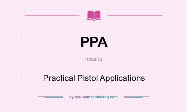 What does PPA mean? It stands for Practical Pistol Applications