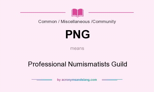 What does PNG mean? It stands for Professional Numismatists Guild
