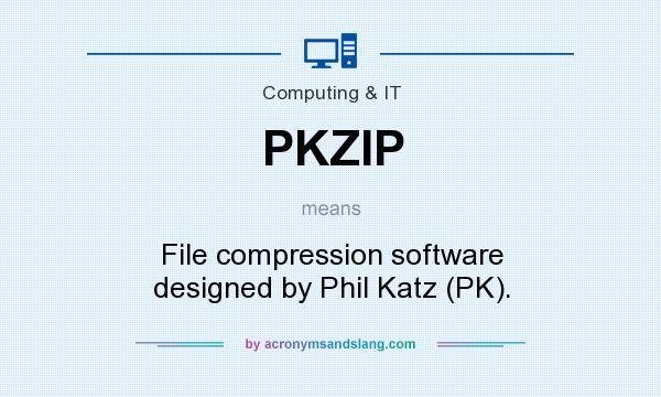 What does PKZIP mean? It stands for File compression software designed by Phil Katz (PK).