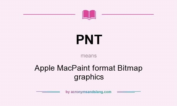 What does PNT mean? It stands for Apple MacPaint format Bitmap graphics