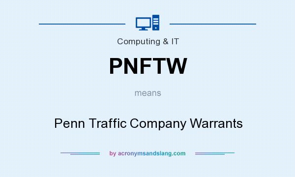 What does PNFTW mean? It stands for Penn Traffic Company Warrants