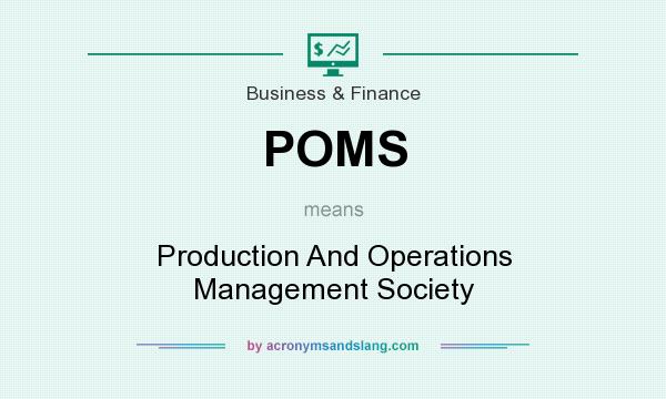 What does POMS mean? It stands for Production And Operations Management Society