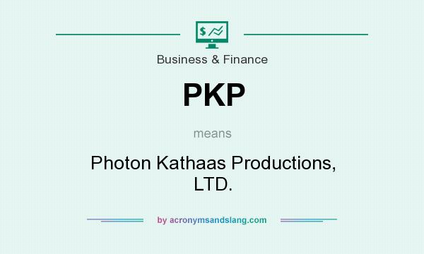 What does PKP mean? It stands for Photon Kathaas Productions, LTD.