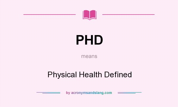 What does PHD mean? It stands for Physical Health Defined