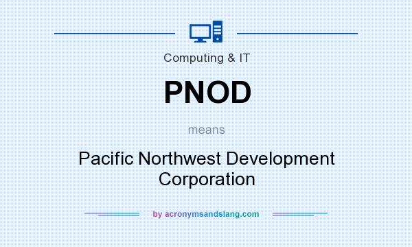 What does PNOD mean? It stands for Pacific Northwest Development Corporation