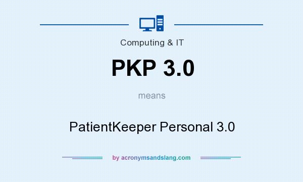 What does PKP 3.0 mean? It stands for PatientKeeper Personal 3.0