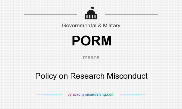 What does PORM mean? It stands for Policy on Research Misconduct