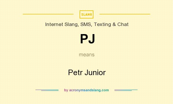 What does PJ mean? It stands for Petr Junior