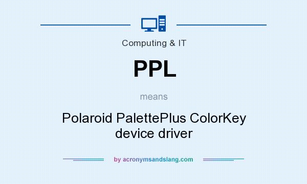 What does PPL mean? It stands for Polaroid PalettePlus ColorKey device driver