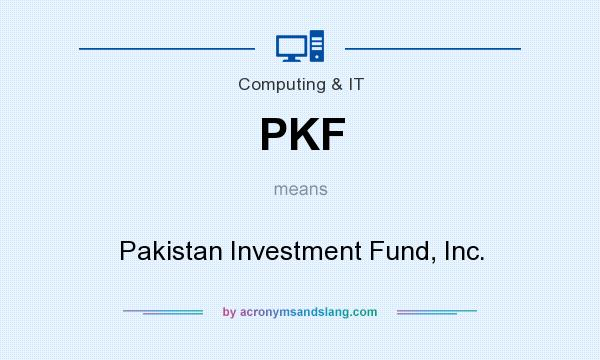 What does PKF mean? It stands for Pakistan Investment Fund, Inc.