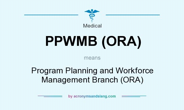 What does PPWMB (ORA) mean? It stands for Program Planning and Workforce Management Branch (ORA)
