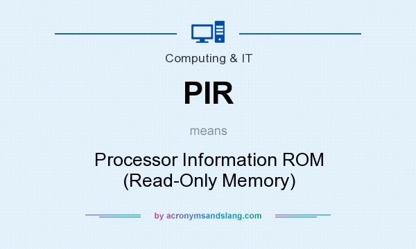 What does PIR mean? It stands for Processor Information ROM (Read-Only Memory)