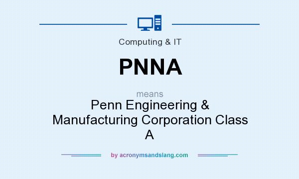 What does PNNA mean? It stands for Penn Engineering & Manufacturing Corporation Class A