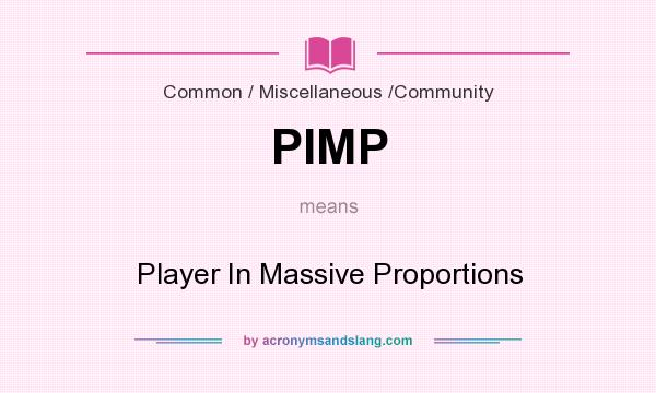 What does PIMP mean? It stands for Player In Massive Proportions